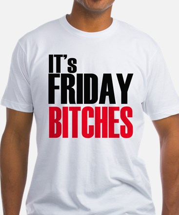 It's Friday Bitches Shirt