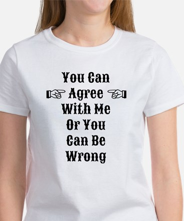 Agree Or Be Wrong Women's T-Shirt