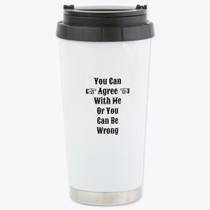 Agree Or Be Wrong Stainless Steel Travel Mug