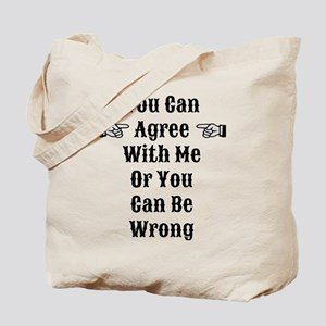 Agree Or Be Wrong Tote Bag