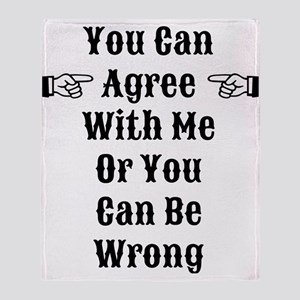 Agree Or Be Wrong Throw Blanket