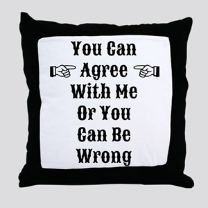 Agree Or Be Wrong Throw Pillow