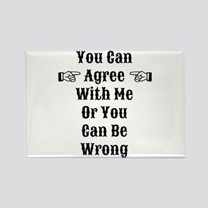 Agree Or Be Wrong Rectangle Magnet