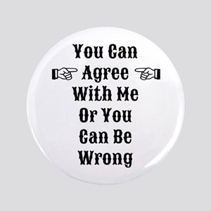 """Agree Or Be Wrong 3.5"""" Button"""