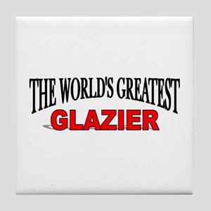 """The World's Greatest Glazier"" Tile Coaster"