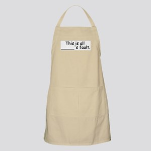 This is all ______'s fault. BBQ Apron