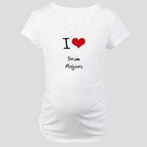 I Love Drum Majors Maternity T-Shirt