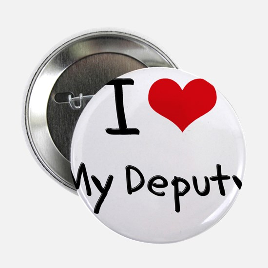 "I Love My Deputy 2.25"" Button"