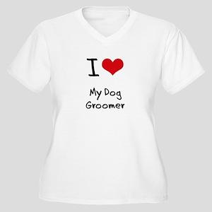 I Love My Dog Groomer Plus Size T-Shirt