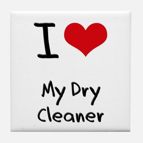 I Love My Dry Cleaner Tile Coaster