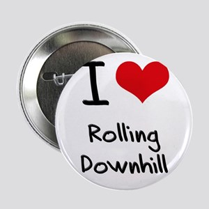 "I Love Rolling Downhill 2.25"" Button"