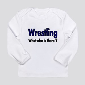 Wrestling. What esle is There? Long Sleeve T-Shirt