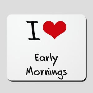 I love Early Mornings Mousepad