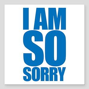 "I am so sorry. Big apology. Square Car Magnet 3"" x"