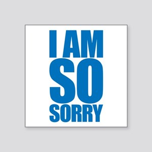 I am so sorry. Big apology. Sticker