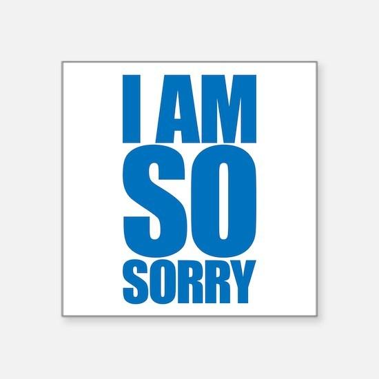 I am so sorry. Big apology. Sticker