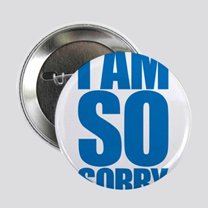 "I am so sorry. Big apology. 2.25"" Button"