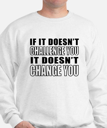 If It Doesnt Challenge You, It Doesnt Change You S
