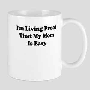 IM LIVING PROOF THAT MY MOM IS EASY Mug