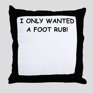 I ONLY WANTED A FOOT RUB Throw Pillow