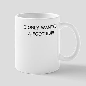 I ONLY WANTED A FOOT RUB Mug