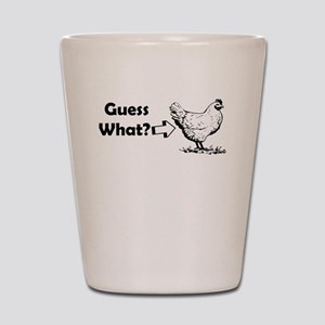 GUESS WHAT CHICKEN BUTT Shot Glass