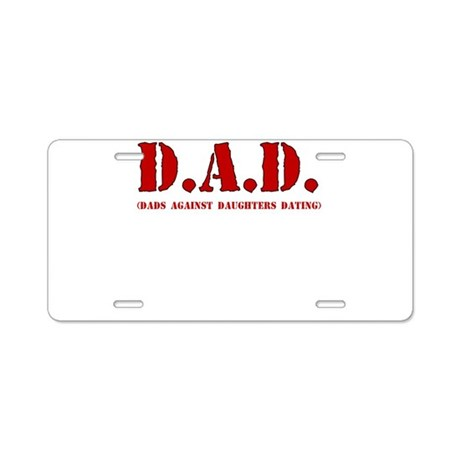 DAD DADS AGAINST DAUGHTERS DATING Aluminum License