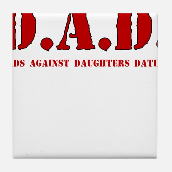 DAD DADS AGAINST DAUGHTERS DATING Tile Coaster