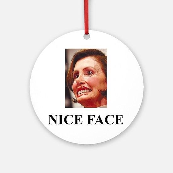 Nancy Pelosi - Nice Face Ornament (Round)