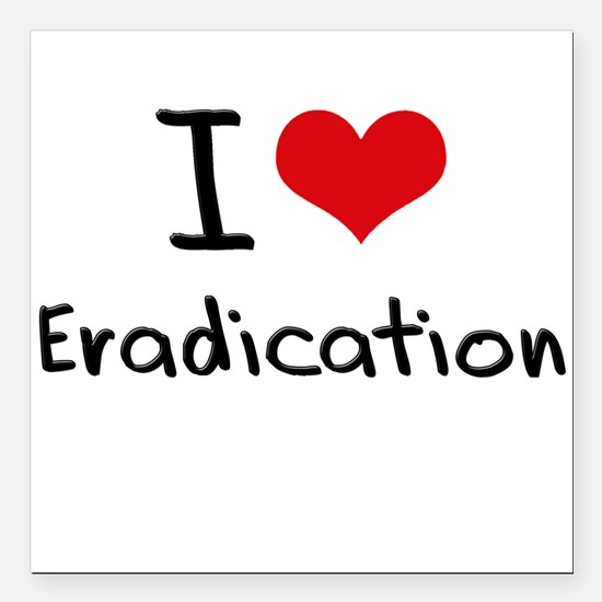 "I love Eradication Square Car Magnet 3"" x 3"""