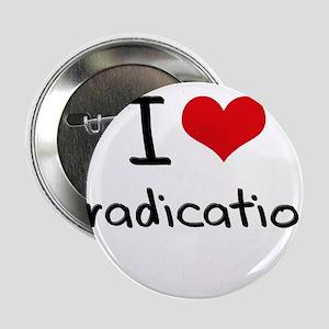 "I love Eradication 2.25"" Button"