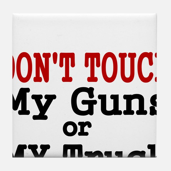 DONT TOUCH MY GUNS OR MY TRUCK Tile Coaster