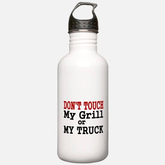 DONT TOUCH MY GRILL OR MY TRUCK Water Bottle
