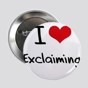 """I love Exclaiming 2.25"""" Button"""