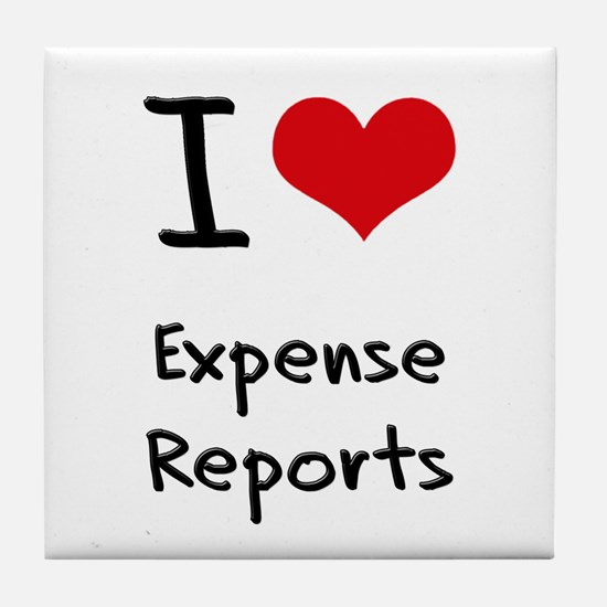 I love Expense Reports Tile Coaster