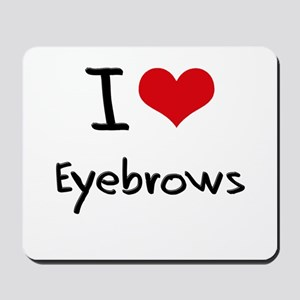 I love Eyebrows Mousepad