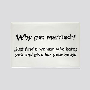 Why get married? Rectangle Magnet