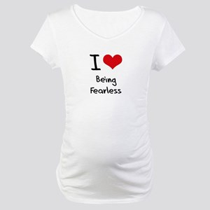 I Love Being Fearless Maternity T-Shirt