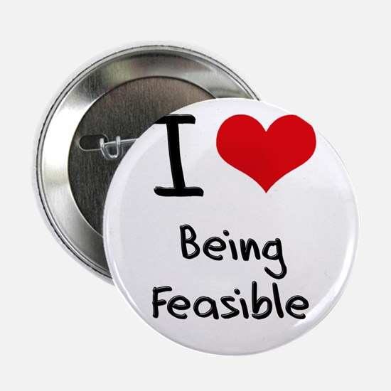 """I Love Being Feasible 2.25"""" Button"""