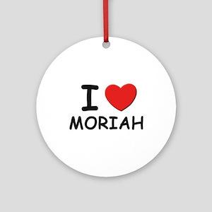I love Moriah Ornament (Round)