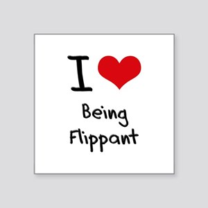 I Love Being Flippant Sticker