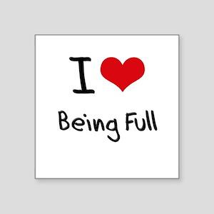I Love Being Full Sticker