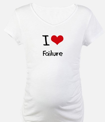 I Love Failure Shirt