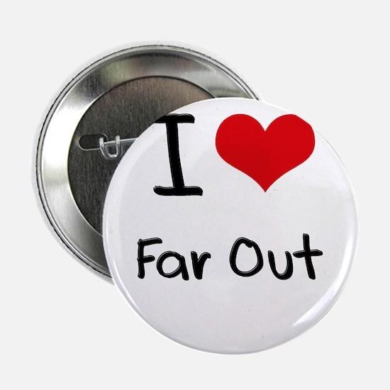 "I Love Far Out 2.25"" Button"