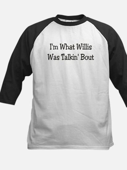 I'm What Willis Was Talkin' B Kids Baseball Jersey