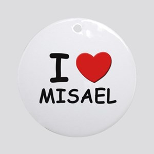 I love Misael Ornament (Round)