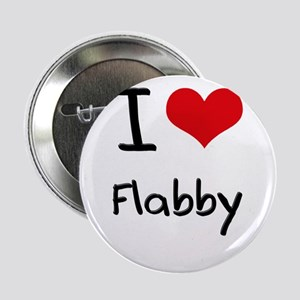 "I Love Flabby 2.25"" Button"