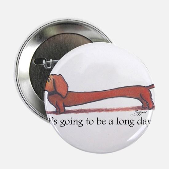"Long Day Dachshund T-Shirt 2.25"" Button"