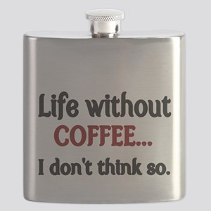 Life without Coffee...I dont think so. Flask