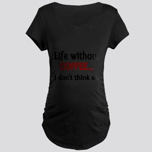 Life without Coffee...I dont think so. Maternity T